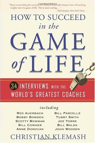 How to Succeed in the Game of Life: 34 Interviews with the World's Greatest Coaches 9780740785795