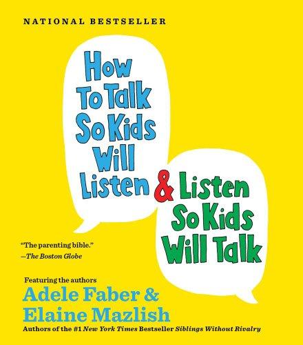 How to Talk So Kids Will Listen... and Listen So Kids Will Talk