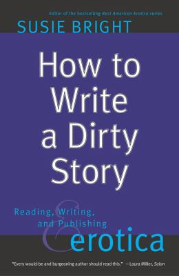 How to Write a Dirty Story: Reading, Writing, and Publishing Erotica 9780743226233
