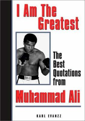 I Am the Greatest: The Best Quotations from Muhammad Ali 9780740722264