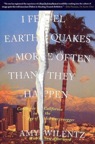 I Feel Earthquakes More Often Than They Happen: Coming to California in the Age of Schwarzenegger 9780743264402