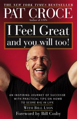 I Feel Great and You Will Too!: An Inspiring Journey of Success with Practical Tips on How to Score Big in Life 9780743222136