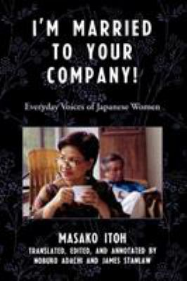 I'm Married to Your Company!: Everyday Voices of Japanese Women 9780742554641