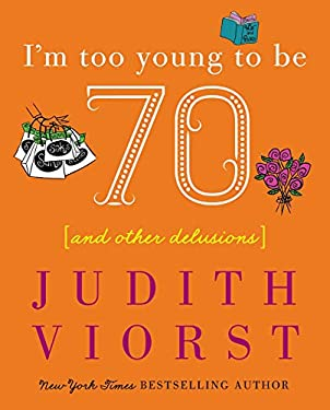 I'm Too Young to Be Seventy: And Other Delusions