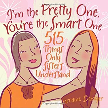 I'm the Pretty One, You're the Smart One: 515 Things Only Sisters Understand 9780740757174