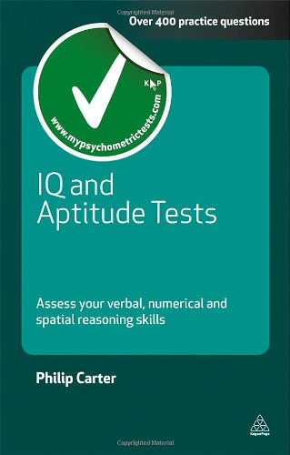 IQ and Aptitude Tests: Assess Your Verbal, Numerical and Spatial Reasoning Skills 9780749461959