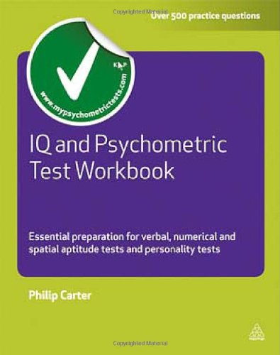 IQ and Psychometric Test Workbook: Essential Preparation for Verbal, Numerical and Spatial Aptitude Tests and Personality Tests 9780749462611