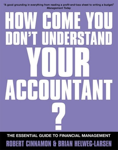If You're So Brilliant How Come You Don't Understand Your Accountant?: The Essential Guide to Financial Management 9780749437251