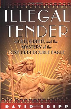 Illegal Tender: Gold, Greed, and the Mystery of the Lost 1933 Double Eagle 9780743245746