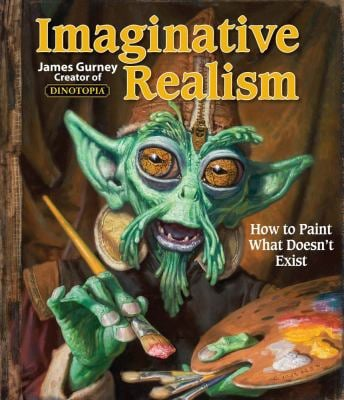 Imaginative Realism : How to Paint What Doesn't Exist