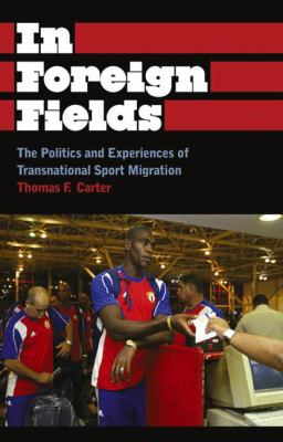 In Foreign Fields: The Politics and Experiences of Transnational Sport Migration 9780745330143