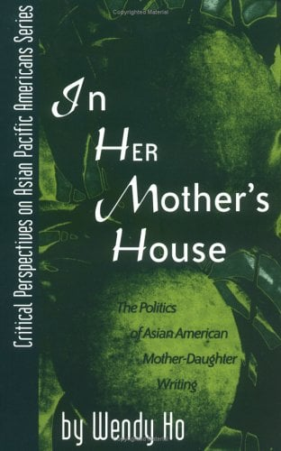In Her Mother's House: The Politics of Asian American Mother-Daughter Writing 9780742503373