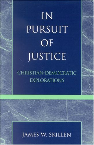 In Pursuit of Justice: Christian-Democratic Explorations 9780742535244