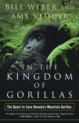 In the Kingdom of Gorillas: The Quest to Save Rwanda's Mountain Gorillas 9780743200073