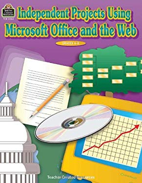 Independent Projects Using Microsoft Office and the Web, Grades 6-8 [With CDROM] 9780743935821