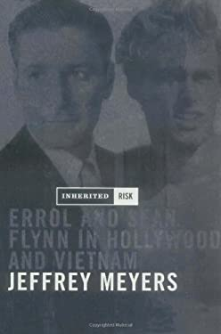 Inherited Risk: Errol and Sean Flynn in Hollywood and Vietnam 9780743210904