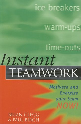 Instant Teamwork: Motivate and Energize Your Team Now! 9780749428044