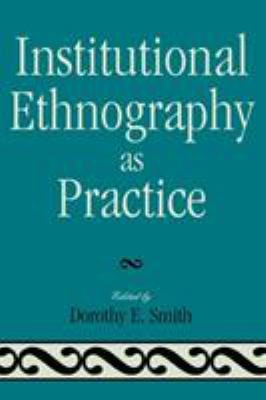 Institutional Ethnography as Practice 9780742546776