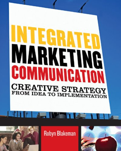 Integrated Marketing Communication: Creative Strategy from Idea to Implementation 9780742529649