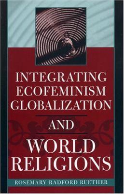 Integrating Ecofeminism, Globalization, and World Religions 9780742535305