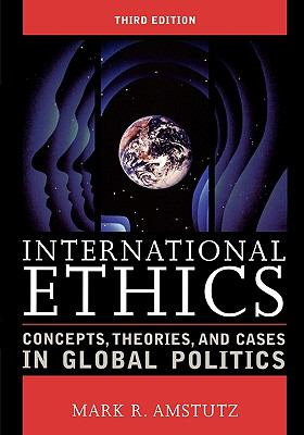 International Ethics: Concepts, Theories, and Cases in Global Politics 9780742556041