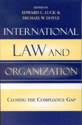 International Law and Organization: Closing the Compliance Gap