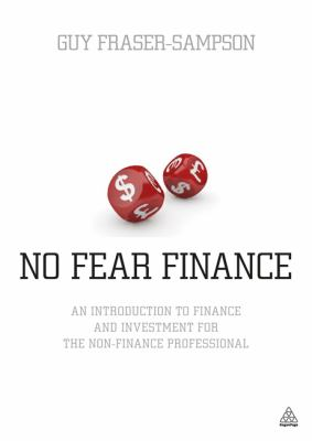 No Fear Finance: An Introduction to Finance and Investment for the Non-Finance Professional 9780749463878