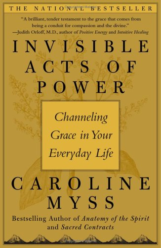 Invisible Acts of Power: Channeling Grace in Your Everyday Life 9780743272124