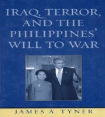 Iraq, Terror, and the Philippines' Will to War 9780742538603