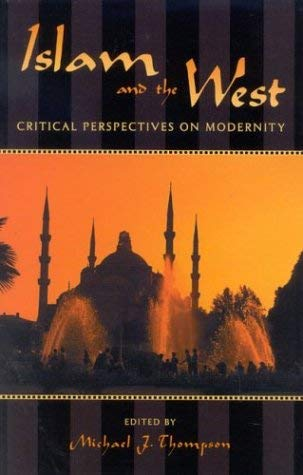 Islam and the West: Critical Perspectives on Modernity 9780742531079