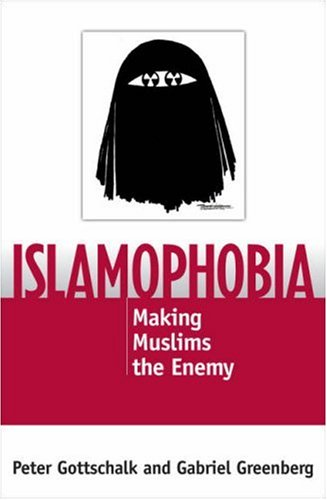 Islamophobia: Making Muslims the Enemy 9780742552869