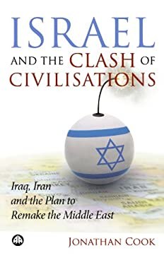 Israel and the Clash of Civilisations: Iraq, Iran and the Plan to Remake the Middle East 9780745327549