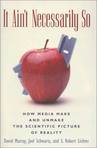 It Ain't Necessarily So: How Media Make and Unmake the Scientific Picture of Reality 9780742510951