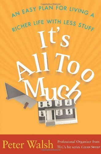 It's All Too Much: An Easy Plan for Living a Richer Life with Less Stuff 9780743292641