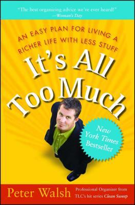 It's All Too Much: An Easy Plan for Living a Richer Life with Less Stuff 9780743292658