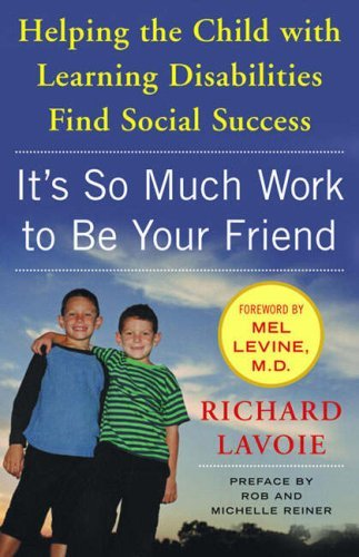 It's So Much Work to Be Your Friend: Helping the Child with Learning Disabilities Find Social Success 9780743254656