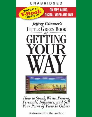 Jeffrey Gitomer's Little Green Book of Getting Your Way: How to Speak, Write, Present, Persuade, Influence, and Sell Your Point of View to Others 9780743575362