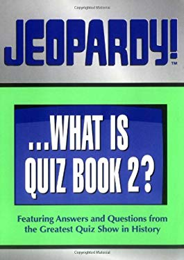 Jeopardy! . . . What Is Quiz Book 2?: Featuring Answers and Questions from the Greatest Quiz Show in History 9780740705731