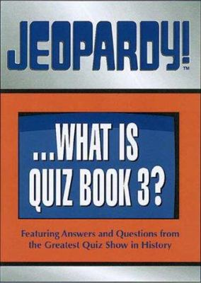 Jeopardy!...What Is Quiz Book 3?: Featuring Answers and Questions from the Greatest Quiz Show in History 9780740712142
