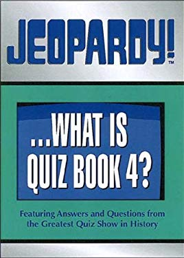 Jeopardy!...What Is Quiz Book 4?: Featuring Answers and Questions from the Greatest Quiz Show in History 9780740712159
