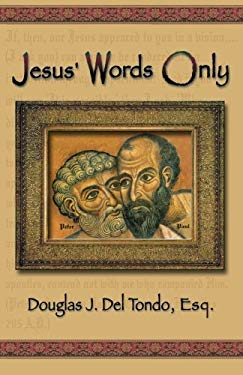 Jesus' Words Only - Or Was Paul the Apostle Jesus Condemns in REV. 2: 2 ? 9780741429650