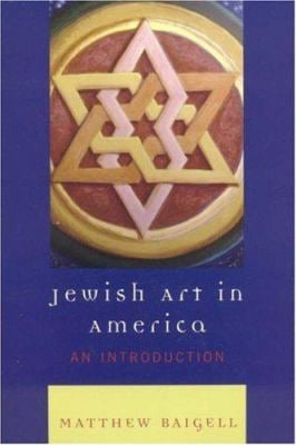 Jewish Art in America: An Introduction 9780742546417