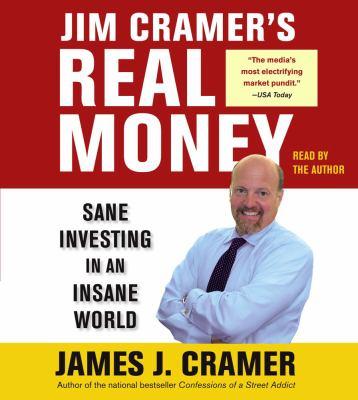 Jim Cramer's Real Money: Sane Investing in an Insane World 9780743561235