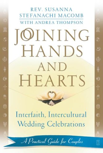 Joining Hands and Hearts: Interfaith, Intercultural Wedding Celebrations: A Practical Guide for Couples 9780743436984
