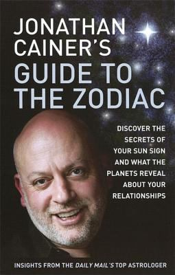 Jonathan Cainer's Guide to the Zodiac: Discover the Secrets of Your Sun Sign and What the Planets Reveal About Your Relationships 9780749925833