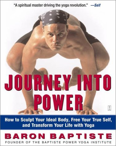 Journey Into Power: How to Sculpt Your Ideal Body, Free Your True Self, and Transform Your Life with Yoga 9780743227827