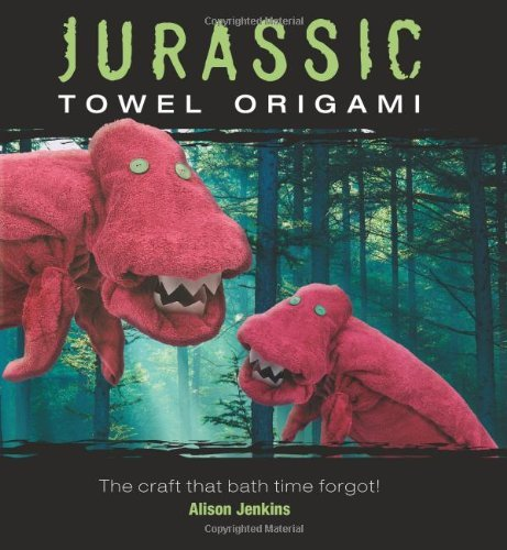 Jurassic Towel Origami: The Craft That Bath Time Forgot! 9780740778568