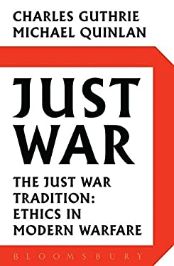 Just War: The Just War Tradition: Ethics in Modern Warfare 9780747595571