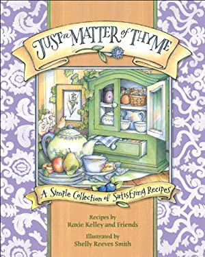 Just a Matter of Thyme: A Simple Collection of Satisfying Recipes 9780740765346