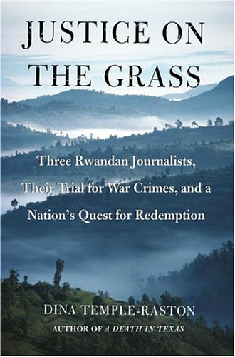 Justice on the Grass: Three Rwandan Journalists, Their Trial for War Crimes and a Nation's Quest for Redemption 9780743251105